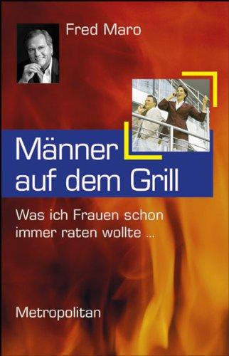 Männer auf dem Grill: Was ich Frauen schon immer raten wollte ...