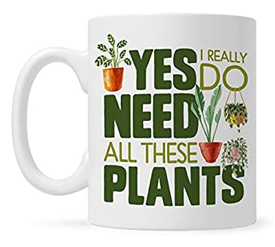Plant Lover Coffee Mug, Houseplant Tea Cup, Gardner Landscape Green Thumb Gifts, Yes I Really Do Need All These Plants