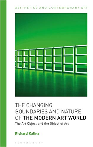 The Changing Boundaries and Nature of the Modern Art World: The Art Object and the Object of Art (Aesthetics and Contemporary Art)