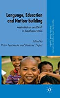 Language, Education and Nation-building: Assimilation and Shift in Southeast Asia (Palgrave Studies in Minority Languages and Communities)
