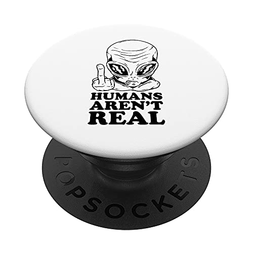 Humans Arent Real PopSockets PopGrip Intercambiable