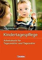 Kindertagespflege: Arbeitsbuch fuer Tagesmuetter und Tagesvaeter. Buch