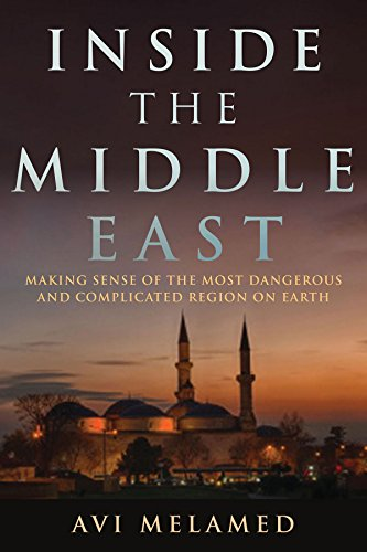 Compare Textbook Prices for Inside the Middle East: Making Sense of the Most Dangerous and Complicated Region on Earth  ISBN 9781634505727 by Melamed, Avi,Aharish, Lucy