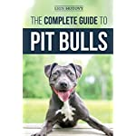 The Complete Guide to Pit Bulls: Finding, Raising, Feeding, Training, Exercising, Grooming, and Loving your new Pit Bull Dog 3