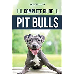The Complete Guide to Pit Bulls: Finding, Raising, Feeding, Training, Exercising, Grooming, and Loving your new Pit Bull Dog 5