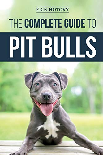 The Complete Guide to Pit Bulls: Finding, Raising, Feeding, Training, Exercising, Grooming, and Loving your new Pit Bull Dog 1