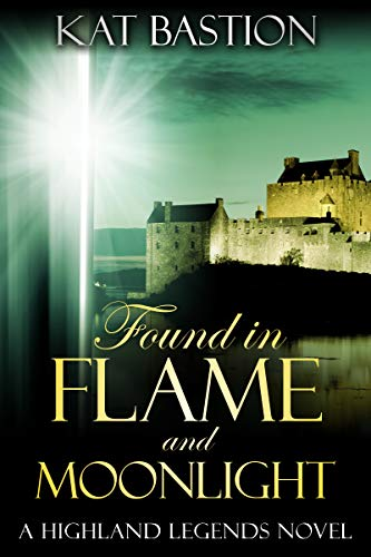 Found in Flame and Moonlight (Highland Legends Book 4) by [Kat Bastion]