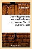 Nouvelle géographie universelle - La terre et les hommes. Vol. 18 (Éd.1876-1894)
