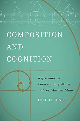 Compare Textbook Prices for Composition and Cognition: Reflections on Contemporary Music and the Musical Mind First Edition ISBN 9780520305106 by Lerdahl, Fred