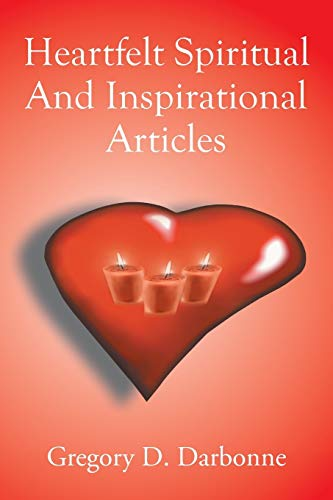 Book: Heartfelt Spiritual and Inspirational Articles by Gregory D. Darbonne