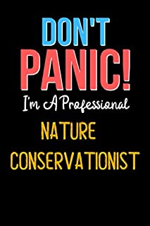 Don't Panic! I'm A Nature Conservationist - Cute Nature Conservationist Journal Notebook & Diary: Lined Notebook / Journal...