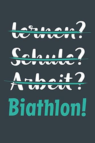 lernen? Schule? Arbeit? Biathlon!: Notizbuch - tolles Geschenk für Notizen, Scribbeln und Erinnerungen aufbewahren | liniert mit 100 Seiten
