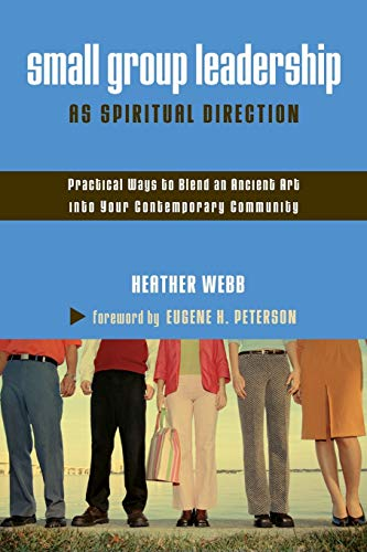 Small Group Leadership as Spiritual Direction: Practical Ways to Blend an Ancient Art into Your Contemporary Community