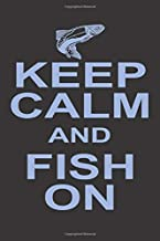 Keep Calm And Fish On: Fishing Calendar Notebook For The Serious Fisherman To Record Fishing Trip Experiences Diary and catches Journal