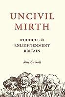 Uncivil Mirth: Ridicule in Enlightenment Britain
