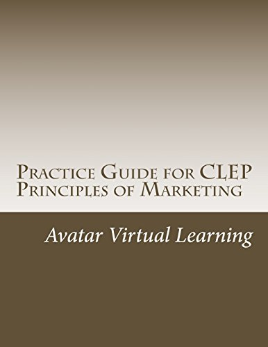 Practice Guide For Clep Principles Of Marketing Practice Guides For Clep Exams Volume 5