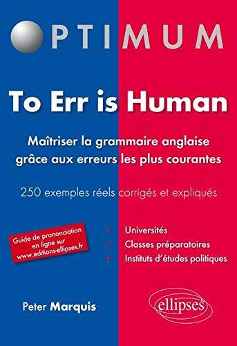 To Err Is Human Maitrîser la Grammaire Anglaise Grâce aux Erreurs les Plus Courantes 250 Exemples