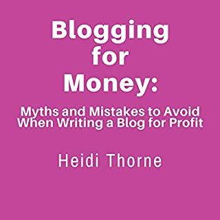 Blogging for Money     Myths and Mistakes to Avoid When Writing a Blog for Profit              Written by:                                                                                                                                 Heidi Thorne                               Narrated by:                                                                                                                                 Heidi Thorne                      Length: 1 hr and 19 mins     Not rated yet     Overall 0.0