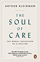 The Soul of Care: The Moral Education of a Doctor