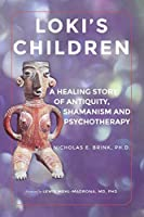 Loki's Children: A Healing Story of Antiquity, Shamanism and Psychotherapy