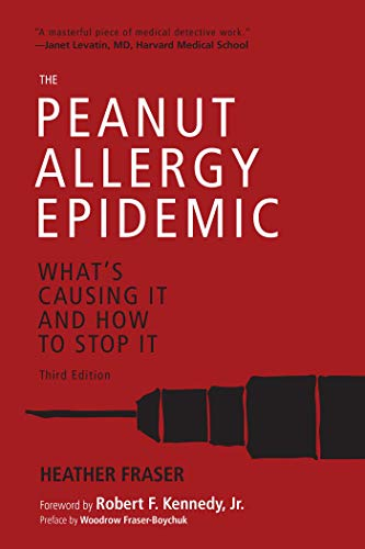 The Peanut Allergy Epidemic, Third Edition: What's Causing It and How to Stop It by [Heather Fraser, Robert F. Kennedy]