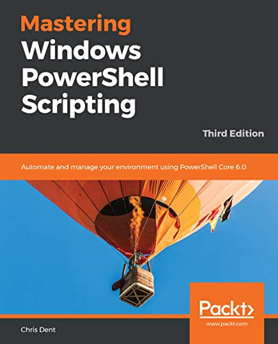 Mastering Windows PowerShell Scripting: Automate and manage your environment using PowerShell Core 6.0, 3rd Edition (English Edition)