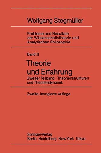 Theorie und Erfahrung: Zweiter Teilband Theorienstrukturen und Theoriendynamik (Probleme und Resultate der Wissenschaftstheorie und Analytischen ... und Analytischen Philosophie (2 / 2))