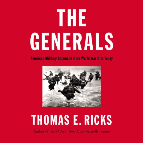 The Generals: American Military Command from World War II to Today                   By:                                                                                                                                 Thomas E. Ricks                               Narrated by:                                                                                                                                 William Hughes                      Length: 15 hrs and 46 mins     561 ratings     Overall 4.4