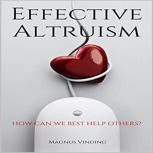 Effective Altruism: How Can We Best Help Others? cover art