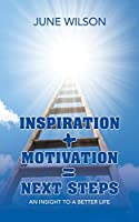 Inspiration + Motivation = Next Steps: An Insight to a Better Life