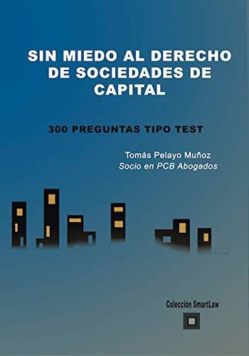 SIN MIEDO AL DERECHO DE SOCIEDADES DE CAPITAL: 300 PREGUNTAS TIPO TEST