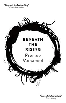 Beneath the Rising by [Premee Mohamed]