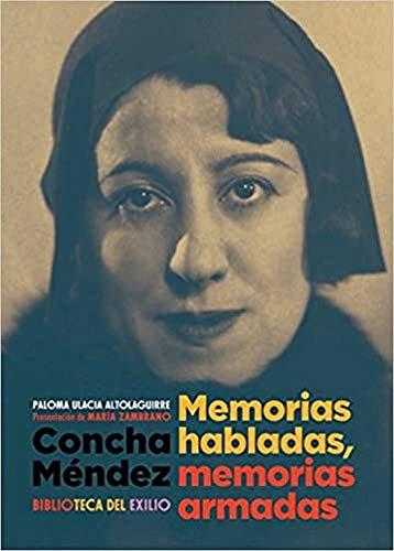 Concha Méndez : memorias habladas, memorias armadas (Biblioteca del Exilio, Band 55)