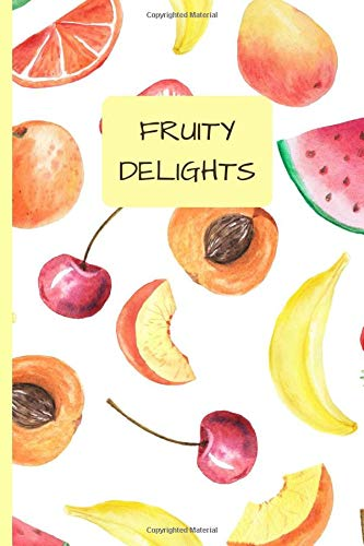 Fruity Delights: Fruits, Healthy Snacks - 120 lined pages...