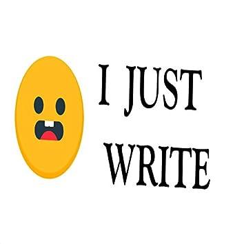 I Just Write