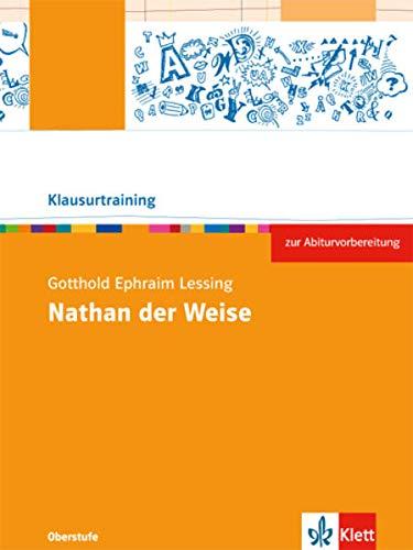 Gotthold Ephraim Lessing: Nathan der Weise: Arbeitsheft Klasse 10-12 (Klausurtraining Deutsch)