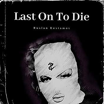 Last on to Die