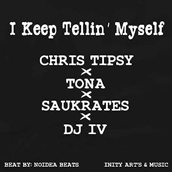 I Keep Tellin' Myself (feat. Tona, Saukrates & DJ IV)