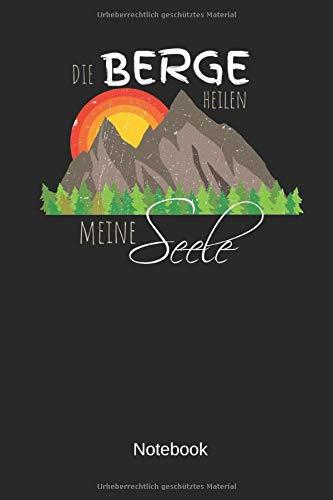 Die Berge heilen meine Seele! - Notebook: Dieses linierte Notizbuch eignet sich perfekt für Wanderer und Outdoor-Fans!