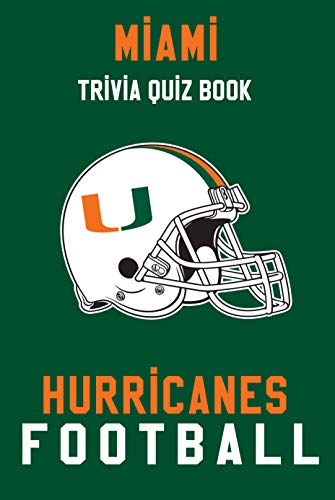 Miami Hurricanes Trivia Quiz Book - Football: The One With All The Questions - NCAA Football Fan - Gift for fan of Miami Hurricanes (English Edition)