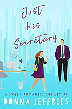 Just His Secretary  A Sweet Romantic Comedy  Southern Roots Sweet RomCom Book 1