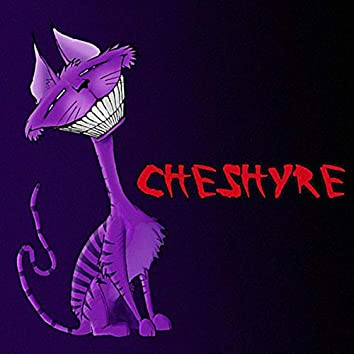 The Rise of the Cheshyre