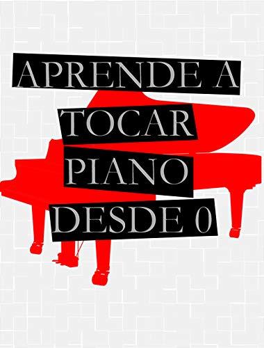 APRENDE A TOCAR PIANO DESDE 0: Para Piano, Teclado Y ...