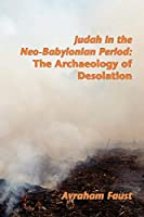 Judah in the Neo-Babylonian Period: The Archaeology of Desolation (Archaeology and Biblical Studies)