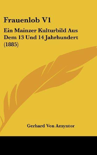 Frauenlob V1: Ein Mainzer Kulturbild Aus Dem 13 Und 14 Jahrhundert (1885)