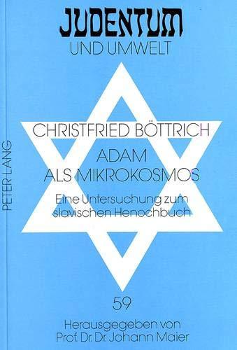 Adam als Mikrokosmos: Eine Untersuchung zum slavischen Henochbuch (Judentum und Umwelt / Realms of Judaism, Band 59)