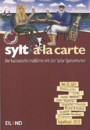 Sylt à la carte 2012: Der kulinarische Inselführer mit den Sylter Speisenkarten.