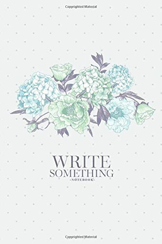 Notebook - Write something: Vintage blue flower with hydrangea notebook, Daily Journal, Composition Book Journal, College Ruled Paper, 6 x 9 inches (100sheets)