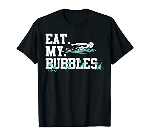 Eat My Bubbles funny swimming gift for swimmer swim team T-Shirt
