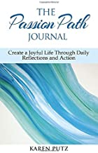 The Passion Path Journal: Create a Joyful Life Through Daily Reflections and Action